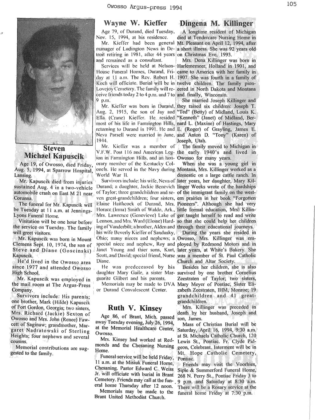 Owosso Argus-press 1994 105 Wayne W. Kieffer,Dingena M. Killinger Age 79, of Durand, died Tuesday, A longtime ~esident of Michigan Nov. 15, 1994, at his residence.