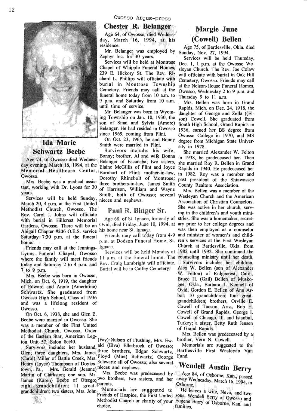 12 Owosso Argus-press Chester R. Belanger Margie June Age 64, of Owosso, died Wednes- i day, March 16, 1994, at his (Cowell) Bellen residence. Age 75, of Bartlesville, Okla. died Mr.