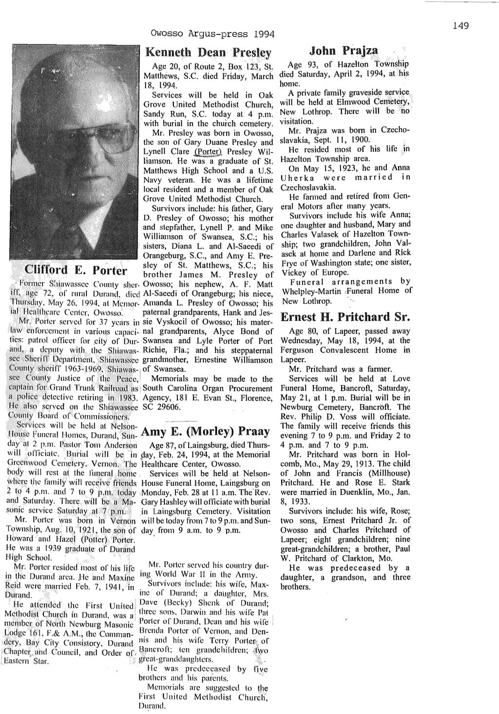 OWosso Argus-press 1994 Kenneth Dean Presley John Prajza Age 20, of Route 2, Box 123, St. Age 93, of Hazelton Township Matthews, S.C. died Friday, March died Saturday, April 2, 1994, at his 18, 1994.