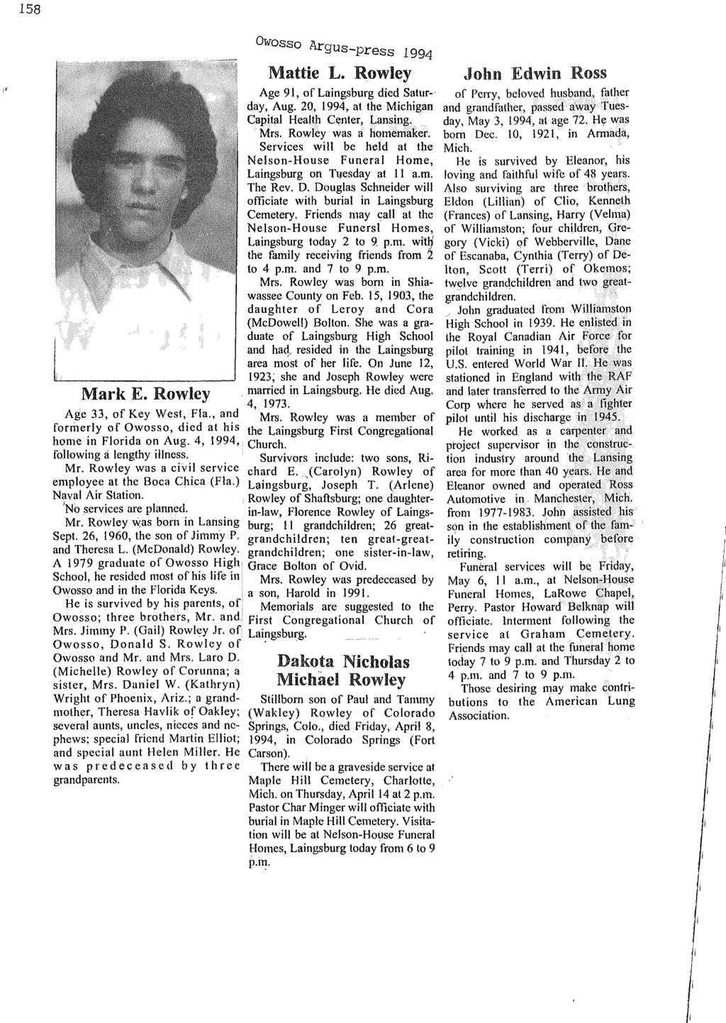 Owosso Ar gus-press 1994 Mattie L. Rowley Age 91, of Laingsburg died Saturday, Aug. 20, 1994, at the Michigan Capital Health Center, Lansing. Mrs. Rowley was a homemaker.