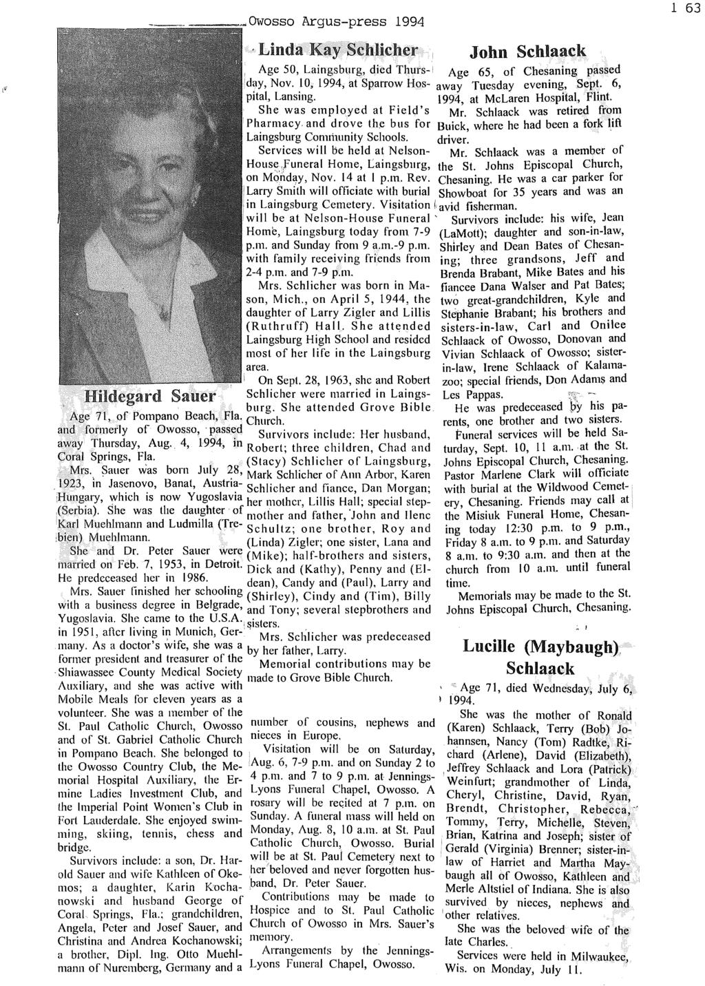 ~Owosso Argus-press 1994 1 63, Linda Kay Schlicher John Schlaack,.Age 50, Laingsburg, died Thurs- Age 65, of Chesaning passed day, Nov. 10, 1994, at Sparrow Hos- away Tuesday evening, Sept.