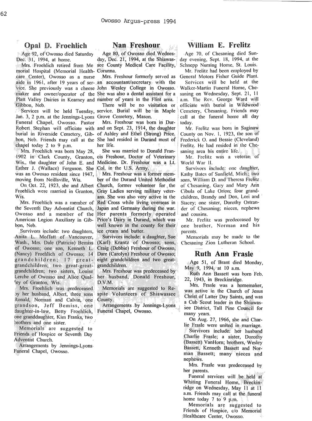 62 OWosso Argus-press 1994 Opal Froehlich Nan Freshour William E. FreUtz Age 92, of Owosso died Saturday Age SO, of Owosso diedwednes-age 70, of Chesaning died Sun- Dec. 31, 1994, at home. day, Dec.