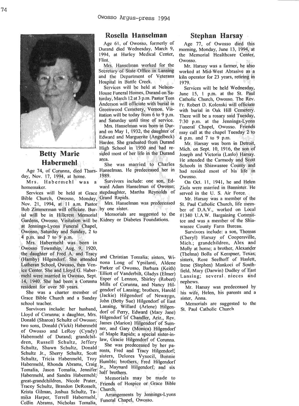 74 Owosso Argus-press 1994 Rosella Hanselman Stephan Harsay Age 61, of Owosso, formerly of Age 77, of Owosso died this Durand died Wednesday, March 9, morning, Monday, June 13, 1994, at 1994, at