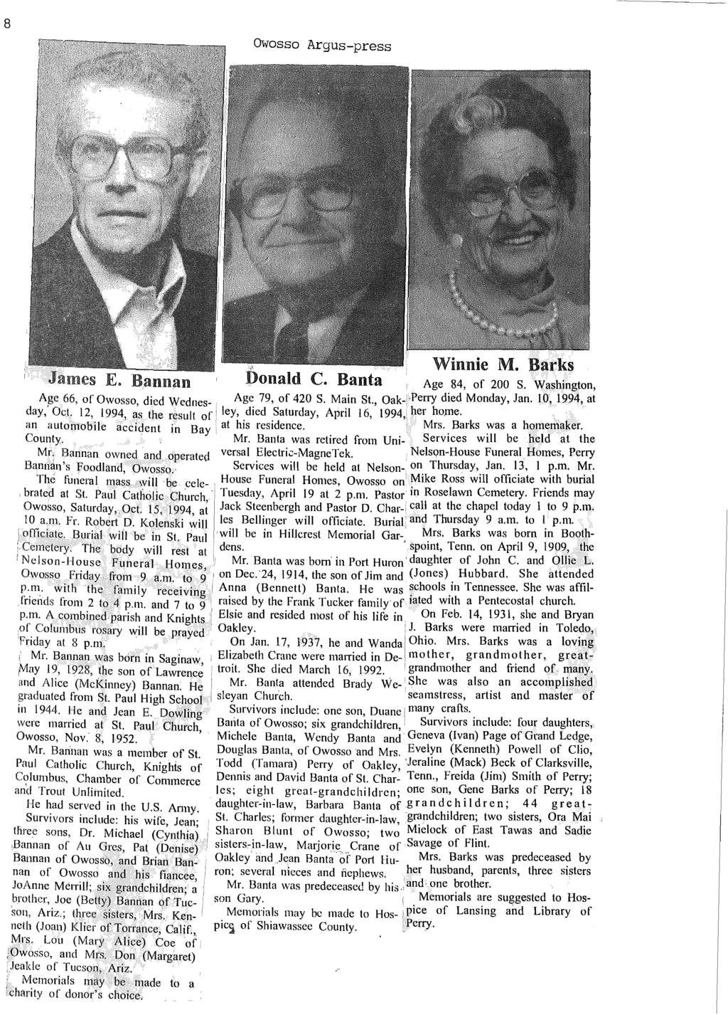 8 Owosso Argus-press James E. Bannan Donald C. Banta Age 84, of 200 S. Washington, AJ:Se 66, of Owosso, died Wednes- Age 79,. of 420 S. Main St., Oak- Perry died Monday, Jan. 10, 1994, at day, Oct.
