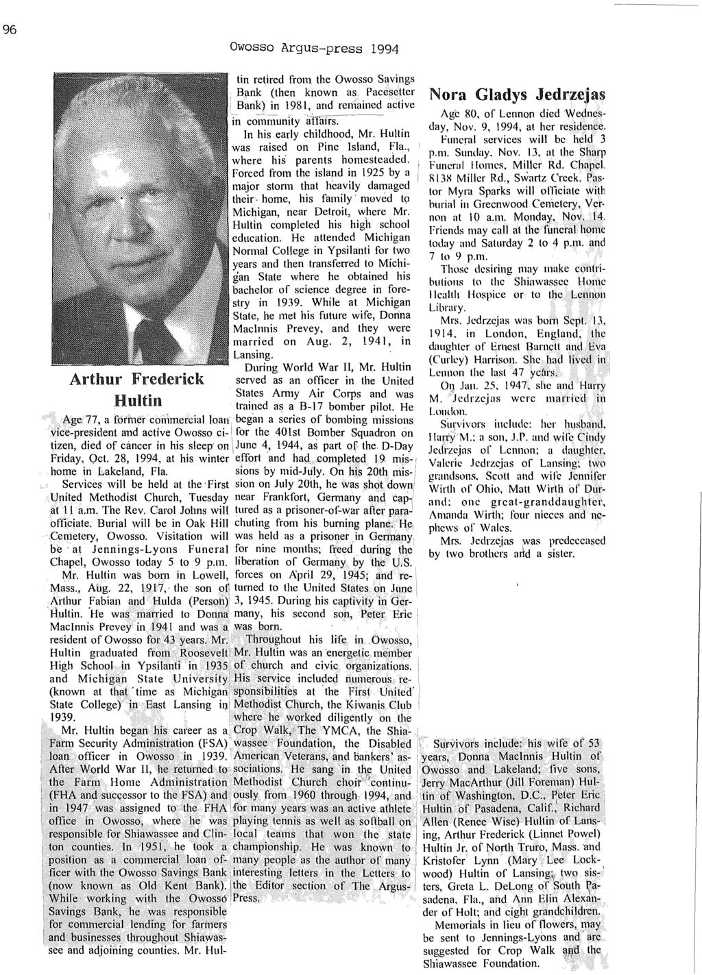 "96 Owosso Argus-press 1994 Arthur Frederick Hultin tin retired frol11 the Owosso Savings,'Bank (then known as Pacesetter i Bank) in 1981, and remained active in coll1nlunity ""atlalrs~----- In his"