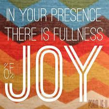 show me the path of life; In Your presence is fullness of joy; At Your right hand are pleasures forevermore.