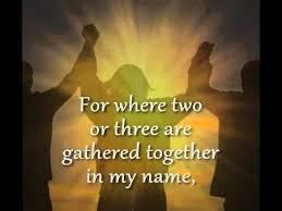 Jesus Himself said, For where two or three are gathered together in My name, I am there in the midst of them.