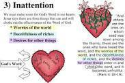 v) Allowing the cares of this world and desires for other things to turn our heart away from a whole hearted devotion to Christ Jesus in His explanation of the Parable of the Sower said, Now these