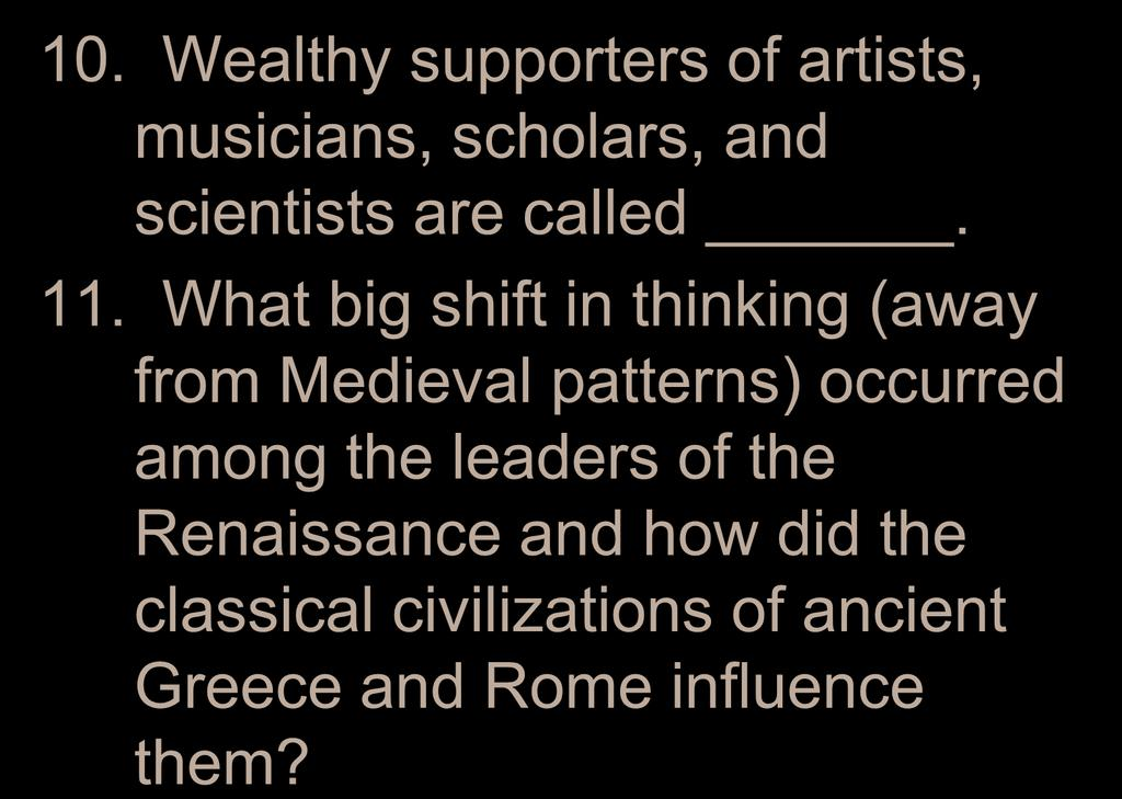 10. Wealthy supporters of artists, musicians, scholars, and scientists are called. 11.