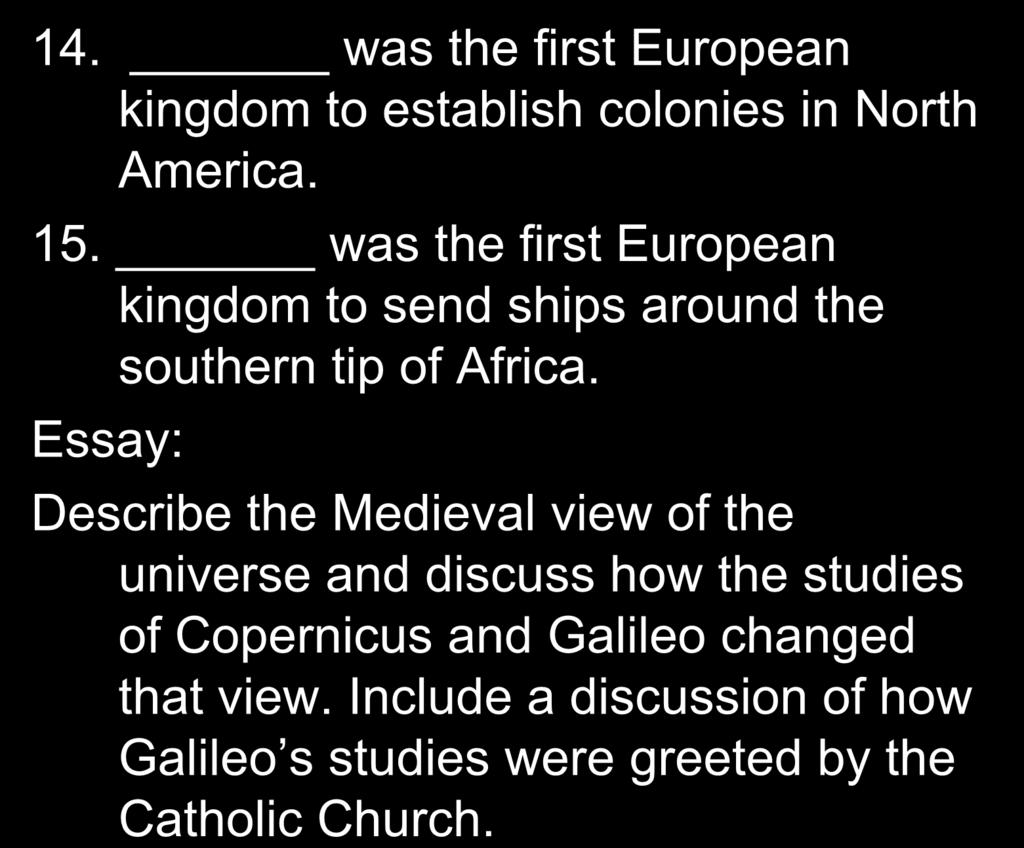 14. was the first European kingdom to establish colonies in North America. 15. was the first European kingdom to send ships around the southern tip of Africa.