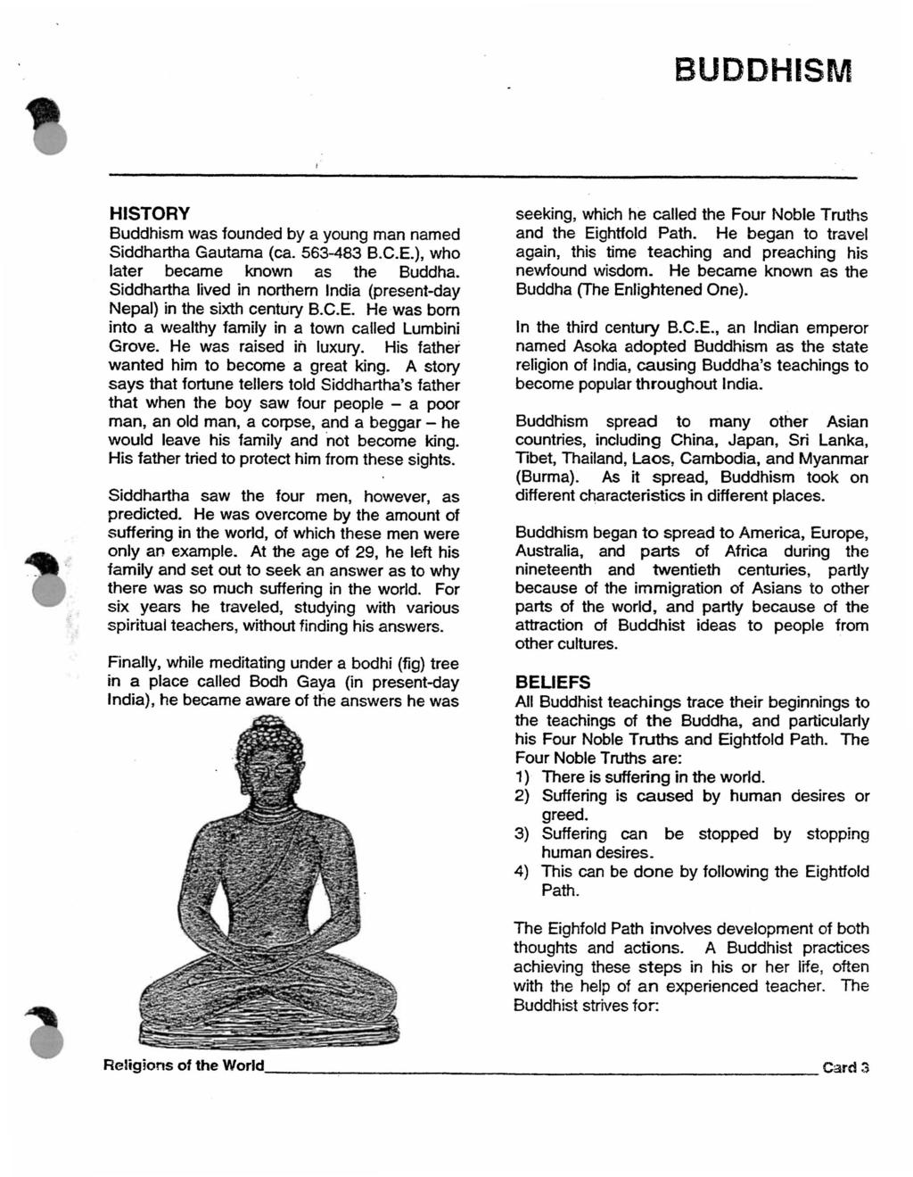 BUDDHISM HISTORY Buddhism was founded by a young man named Siddhartha Gautama (ca. 563-483 B.C.E.), who later became known as the Buddha.