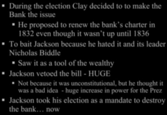 Jackson and the Bank War During the election Clay decided to to make the Bank the issue He proposed to