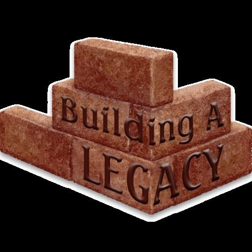 BUILDING A LEGACY...WHO ME? Do you want your life to make a difference? Yes? How about forever?