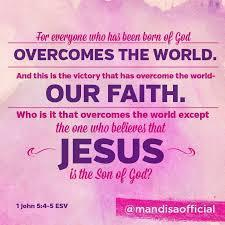 iv) They live an overcoming life through their faith in Jesus The Apostle John wrote, For whatever is born of God overcomes the world.