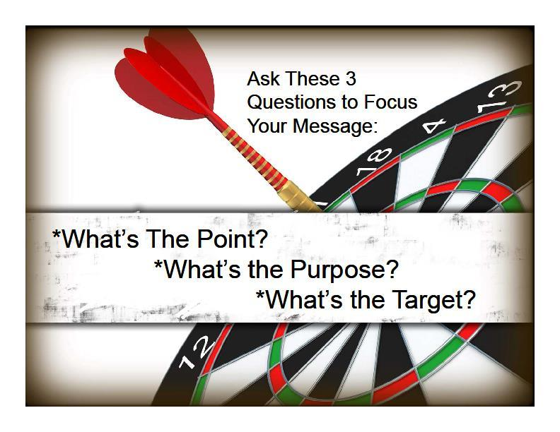 Focus Questions All three of these questions can help you to focus your message and get your Big Idea across to