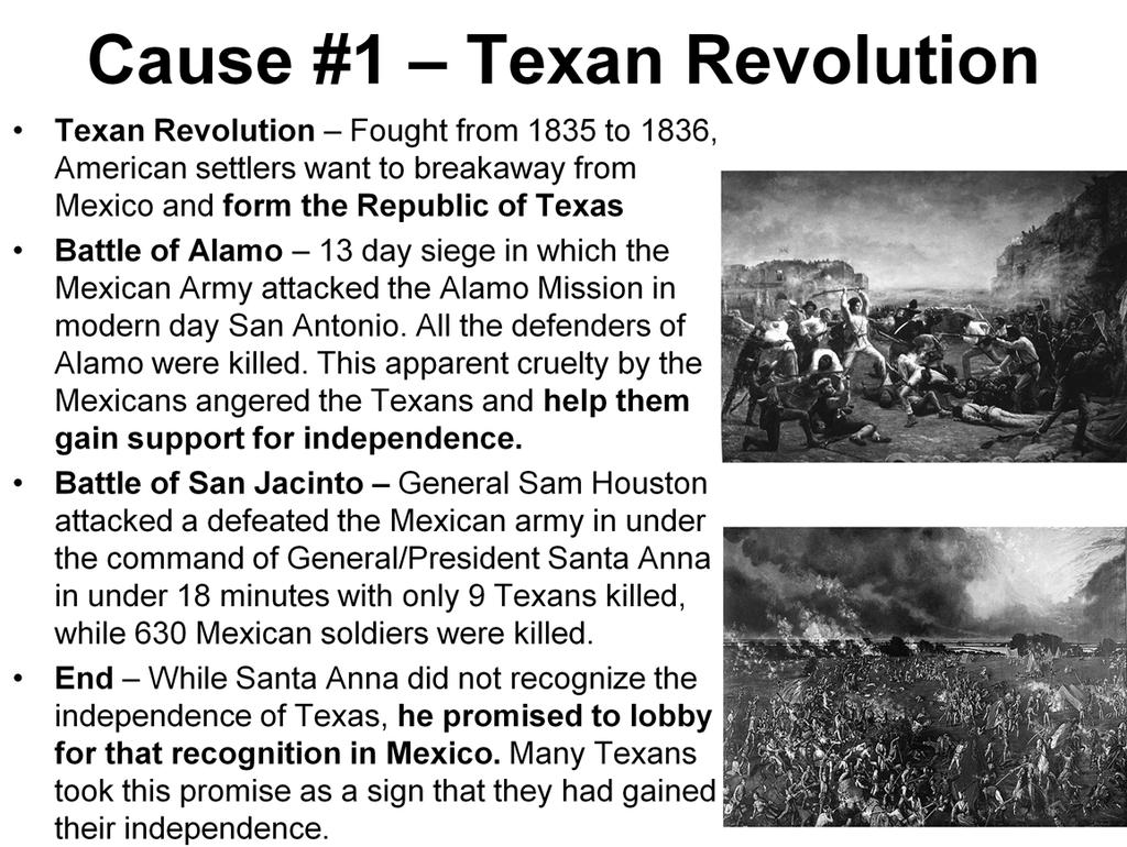 Explain that the Texas Revolution was separate fromthe Mexican American War and occurred ten years before the conflict, but was one of the first causes