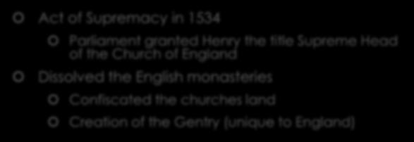 King Henry VIII Act of Supremacy in 1534 Parliament granted Henry the title Supreme Head of the Church of
