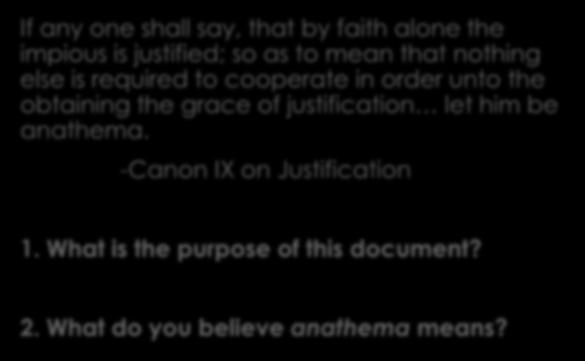 -Canon I on Justification If any one shall say, that since Adam s sin, the free will of man is lost and extinguished; or, that it is a thing with a name only, yea, a title without a reality, a