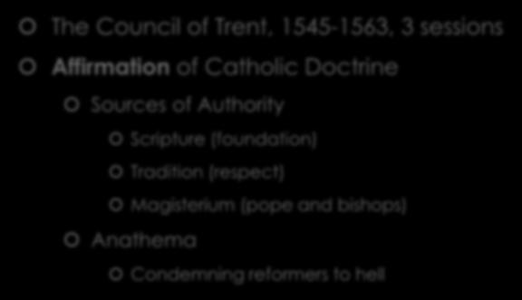 The Council of Trent The Council of Trent, 1545-1563, 3 sessions Affirmation of Catholic