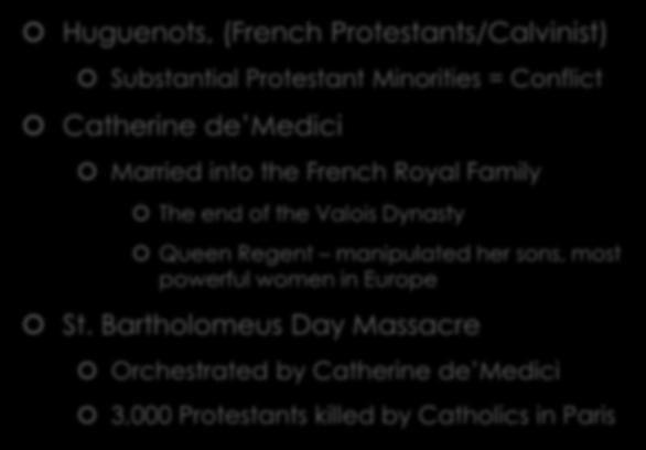 French War of Religion Huguenots, (French Protestants/Calvinist) Substantial Protestant
