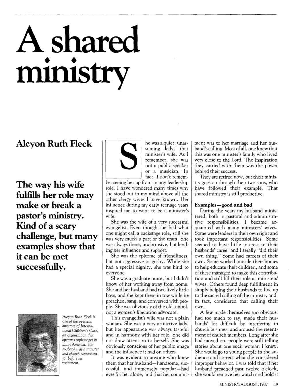 A shared ministry Alcyon Ruth Fleck The way his wife fulfills her role may make or break a pastor's ministry. Kind of a scary challenge, but many examples show that it can be met successfully.