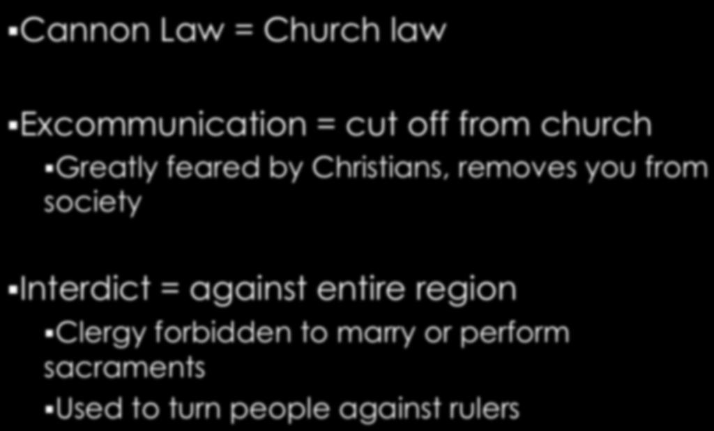 Cannon Law = Church law Excommunication = cut off from church Greatly feared by Christians, removes you from society Interdict = against