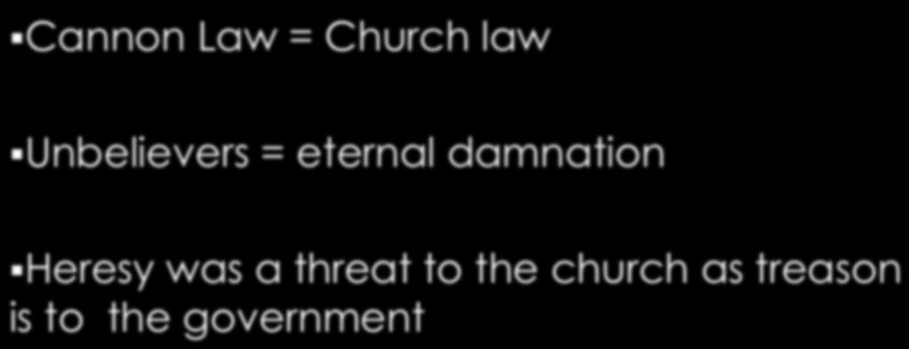 Cannon Law = Church law Unbelievers = eternal damnation Heresy was