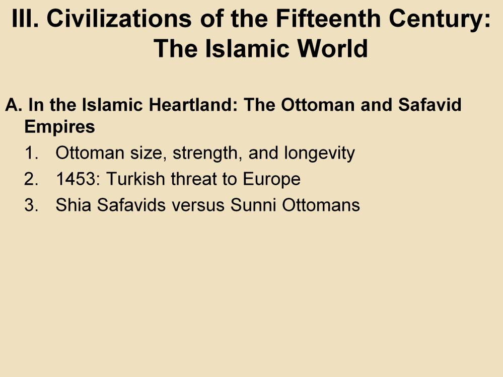 III. Civilizations of the Fifteenth Century: The Islamic World A. In the Islamic Heartland: The Ottoman and Safavid Empires 1.