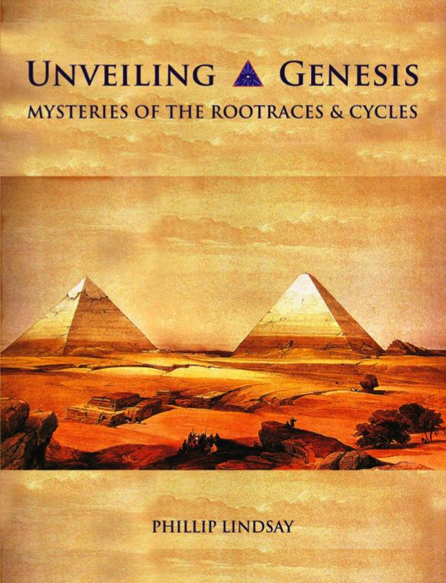 Spring 2018 Unveiling Genesis: Mysteries of the Rootraces and Cycles By Phillip Lindsay Unveiling Genesis probes the mysteries of human civilization, its origin in ancient Lemuria, and ebb and flow