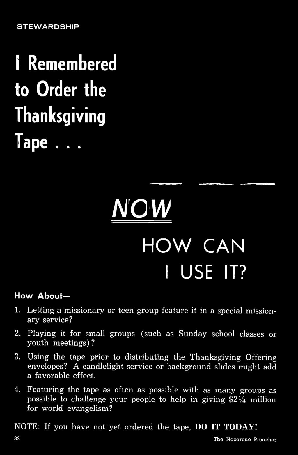 3. Using the tape prior to distributing the Thanksgiving Offering envelopes? A candlelight service or background slides might add a favorable effect. 4.