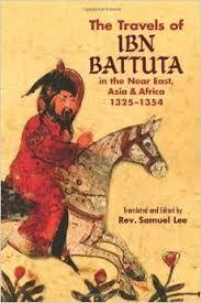 Ibn Battuta Traveled some 73,000 miles over 30 years A lot of what we know about early Islam comes from his