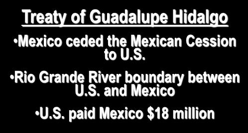 Treaty of Guadalupe Hidalgo Mexico ceded the Mexican Cession to U.S.