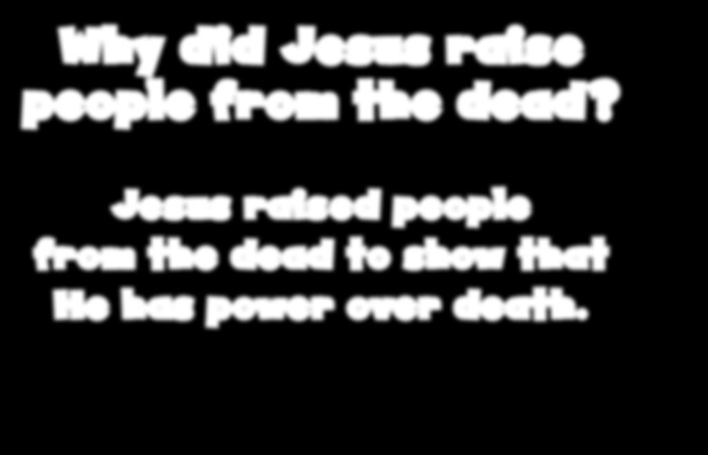 Why did Jesus raise people from the dead?