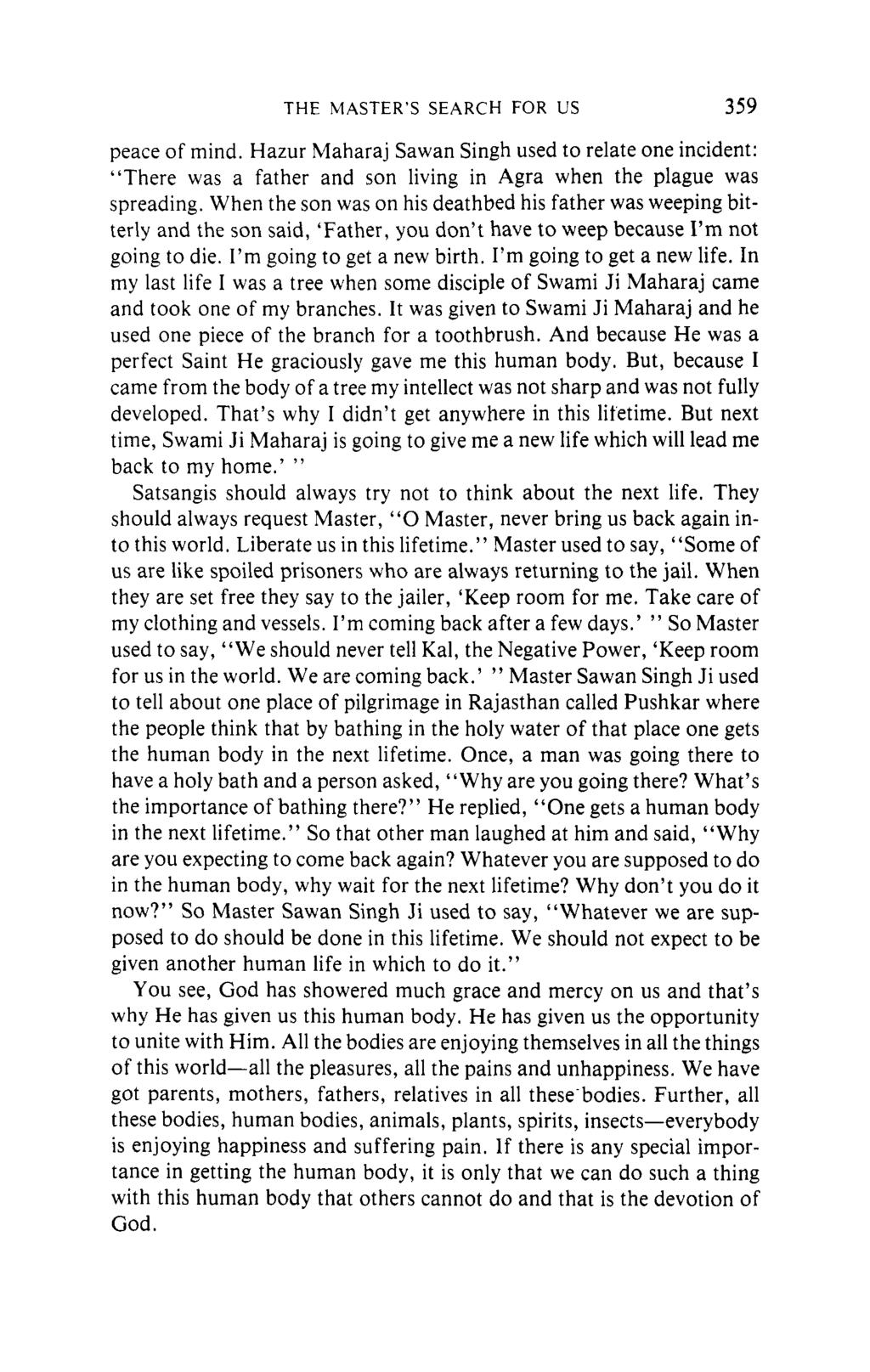 "THE MASTER'S SEARCH FOR US 359 peace of mind. Hazur Maharaj Sawan Singh used to relate one incident: ""There was a father and son living in Agra when the plague was spreading."
