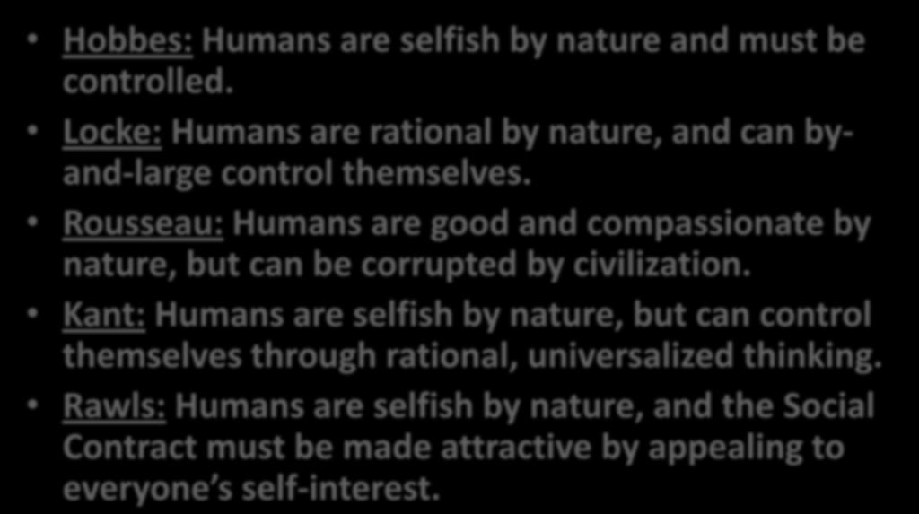 VIEWS ON HUMAN NATURE Hobbes: Humans are selfish by nature and must be controlled. Locke: Humans are rational by nature, and can byand-large control themselves.