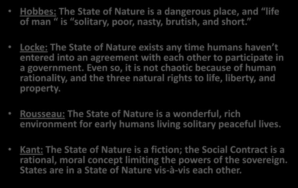VIEWS ON THE STATE OF NATURE: Hobbes: The State of Nature is a dangerous place, and life of man is solitary, poor, nasty, brutish, and short.