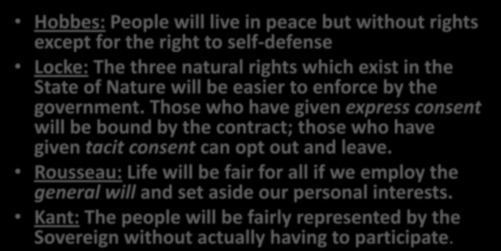 EFFECTS OF THE SOCIAL CONTRACT Hobbes: People will live in peace but without rights except for the right to self-defense Locke: The three natural rights which exist in the State of Nature will be