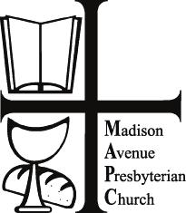 Madison Avenue Presbyterian Church 921 Madison Avenue, New York, NY 10021 212-288-8920 www.mapc.