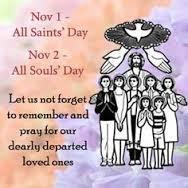 ALL SAINTS October 31/November 1, 2015 from the Pastor s Desk: All Saints Day and All Souls Day Envelopes are available at the doors of church for this purpose (or you can use any envelope you wish).
