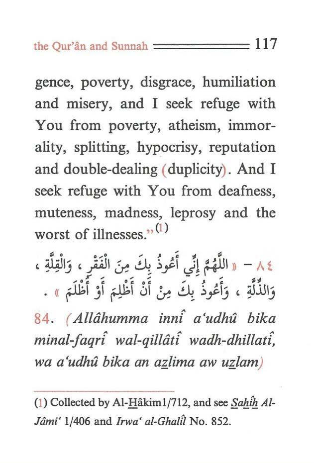 the Qur'an and Sunnah ====== 117 gence, poverty, disgrace, humiliation and misery, and I seek refuge with You from poverty, atheism, immorality, splitting, hypocrisy, reputation and double-dealing