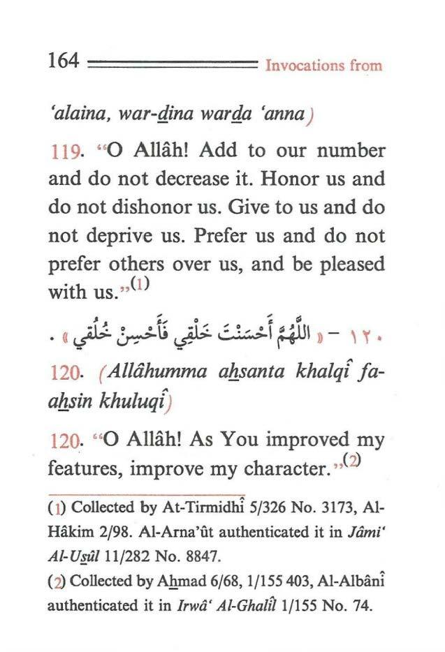 "164 ======== Invocations from 'alaina, war-gina warga 'anna J 119- ""0 Allah! Add to our number and do not decrease it. Honor us and do not dishonor us. Give to us and do not deprive us."