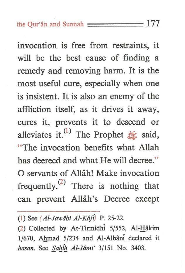 the Qur'iin and Sunnah ====== 177 invocation is free from restraints, it will be the best cause of finding a remedy and removing harm. It is the most useful cure, especially when one is insistent.