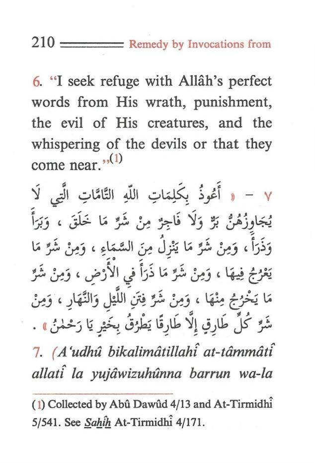"210 ==== Remedy by Invocations from 6. ""I seek refuge with Allah's perfect words from His wrath, punishment, the evil of His creatures, and the whispering of the devils or that they come near."