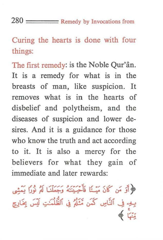 280 ==== Remedy by Invocations from Curing the hearts is done with four things: The first remedy: is the Noble Qur'an. It is a remedy for what is in the breasts of man, like suspicion.