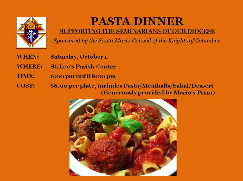 Pasta Dinner On Saturday October 1 st from 6:00 8:00 P.M., we will hold our Pasta Dinner in the St. Leo Parish Activity Center to raise money to help support our Seminarians.