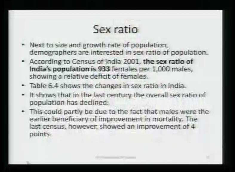 (Refer Slide Time: 43:19) Now, the second issue in which you would be interested is the sex ratio population. The sex ratio is linked directly to gender biased.