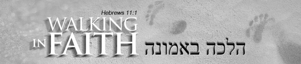 By Faith Part 1 Hebrews 11:1-22 Lesson 17 All year long, we have been talking about walking in faith. Once again in Hebrews 11, we will see that all believers are called to walk this way.