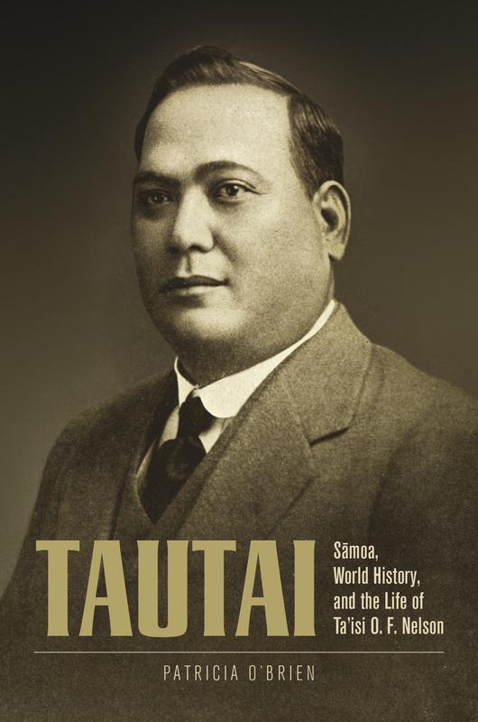 NEW RELEASES Tautai Sāmoa, World History, and the Life of Ta isi O. F. Nelson PATRICIA O BRIEN MAY 2017 360 pages, 6 x 9, 33 b&w illustrations, 2 maps Hardback 9780824866532 $72.