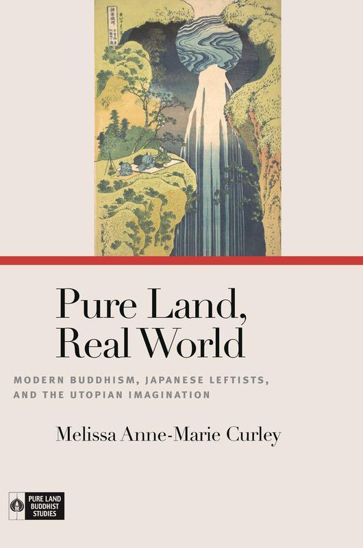 NEW RELEASES Pure Land, Real World Modern Buddhism, Japanese Leftists, and the Utopian Imagination MELISSA ANNE-MARIE CURLEY FEBRUARY 2017 280 pages, 6 x 9 Hardback 9780824857752 $65.