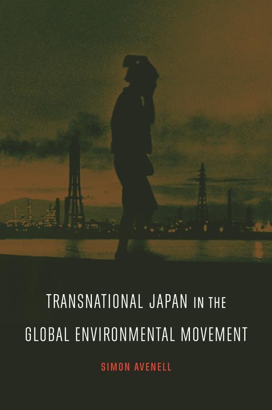 NEW RELEASES Transnational Japan in the Global Environmental Movement SIMON AVENELL MARCH 2017 328 pages, 6 x 9, 13 b&w illustrations Hardback 9780824867133 $65.